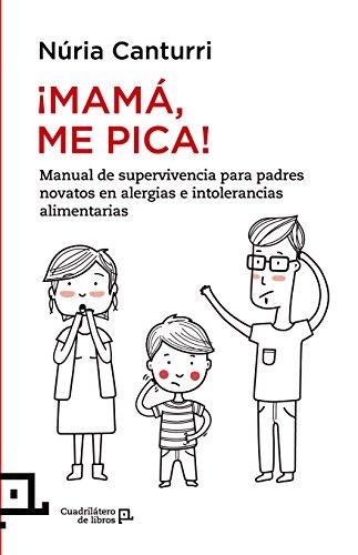 ¡Mamá, me pica!: Manual de supervivencia para padres novatos en alergias e intolerancias alimentar