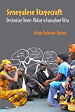 Senegalese Stagecraft: Decolonizing Theater-making in Francophone Africa