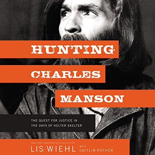 Hunting Charles Manson: The Quest for Justice in the Days of Helter Skelter audiobook cover art