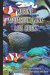Marine Aquarium Tank Log Book: Daily record keeping for a year, water parameters, dosing, observations and more for the smooth running and care of a marine saltwater aquarium tank