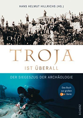 Troja ist überall: Der Siegeszug der Archäologie