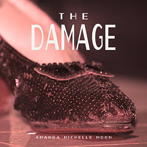 The Damage     Ruby Slippers              By:                                                                                                                                 Amanda Michelle Moon                               Narrated by:                                                                                                                                 Alex Beckham                      Length: 4 hrs and 50 mins     1 rating     Overall 5.0