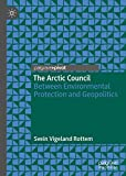 The Arctic Council: Between Environmental Protection and Geopolitics