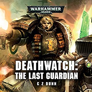 Deathwatch: The Last Guardian     Warhammer 40,000              By:                                                                                                                                 C Z Dunn                               Narrated by:                                                                                                                                 Gareth Armstrong,                                                                                        John Banks,                                                                                        Tim Bentinck,                   and others                 Length: 1 hr and 2 mins     13 ratings     Overall 4.5