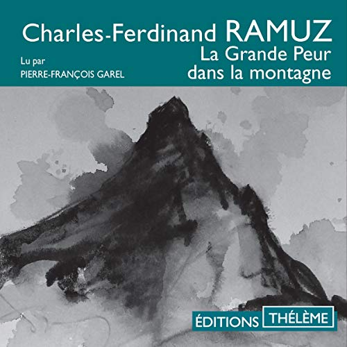 La Grande Peur dans la montagne                   By:                                                                                                                                 Charles-Ferdinand Ramuz                               Narrated by:                                                                                                                                 Pierre-François Garel                      Length: 4 hrs and 58 mins     Not rated yet     Overall 0.0