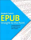 EPUB Straight to the Point: Creating ebooks for the Apple iPad and other ereaders (One-Off) (English Edition)