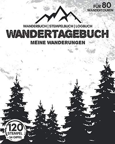 WANDERTAGEBUCH - Meine Wanderungen | Für 80 Wandertouren | Wanderbuch | Stempelbuch | Logbuch: Tourenbuch für Wanderer | 218 Seiten | Zum Ausfüllen | Zusätzlich 120 Stempel & 54 Gipfel eintragbar
