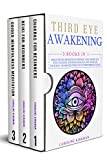 Third Eye Awakening : 3 books in 1: Discover the Benefits of Opening Your Third Eye with Chakras and Reiki Healing and increase Your Self-Awareness through Guided Meditations