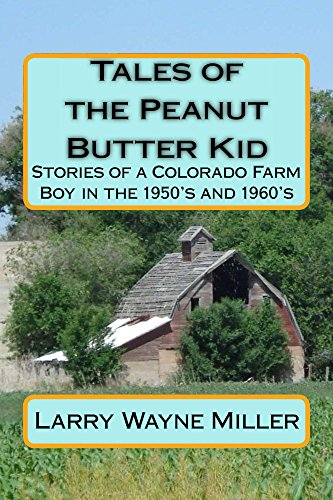 Tales of the Peanut Butter Kid: Stories of a Colorado farm boy in the 1950's and 1960's (Adventures of the Peanut Butter Kid Book 1) by [Larry Miller]