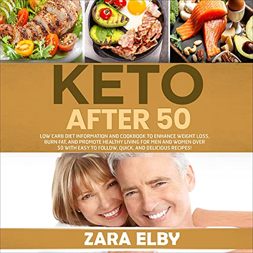 Download Keto After 50: Low Carb Diet Information and Cookbook to Enhance Weight Loss, Burn Fat, and Promote audio book