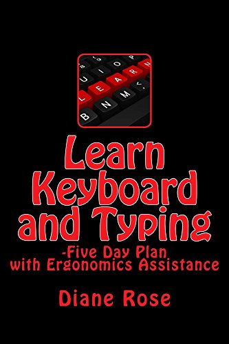 Learn Keyboard and Typing: -Five-Day Plan with Ergonomics Assistance (English Edition)