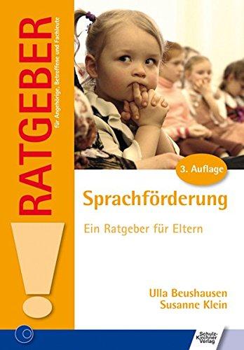 Sprachförderung: Ein Ratgeber für Eltern (Ratgeber für Angehörige, Betroffene und Fachleute)