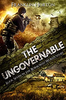 The Ungovernable: Book Seven in The Borrowed World Series by [Franklin Horton]