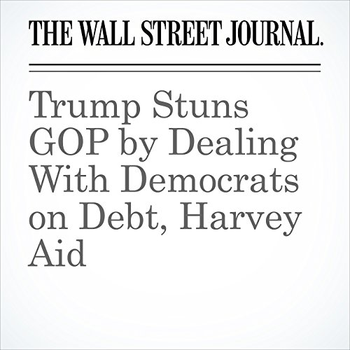 Trump Stuns GOP by Dealing With Democrats on Debt, Harvey Aid copertina