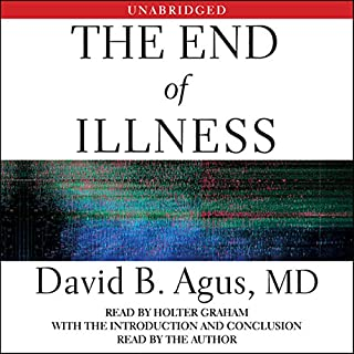 The End of Illness                   By:                                                                                                                                 David B. Agus                               Narrated by:                                                                                                                                 Holter Graham                      Length: 10 hrs and 32 mins     285 ratings     Overall 3.7