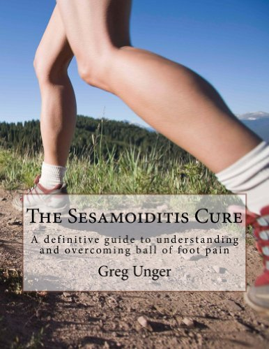 The Sesamoiditis Cure: A definitive guide to understanding and overcoming ball of foot pain. (English Edition)
