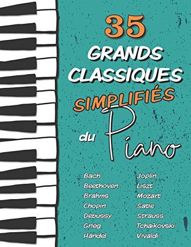 35 Grands Classiques simplifiés du Piano: Partitions faciles de Chopin, Bach, Beethoven, Tchaïkovski, Mozart, Liszt, Debussy, Grieg, Satie, Joplin, Händel, Strauss, Vivaldi, etc.