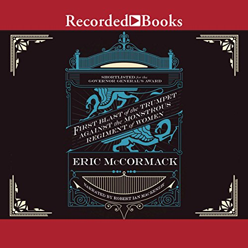 First Blast of the Trumpet Against the Monstrous Regiment of Women                   By:                                                                                                                                 Eric McCormack                               Narrated by:                                                                                                                                 Robert Ian Mackenzie                      Length: 8 hrs and 42 mins     Not rated yet     Overall 0.0