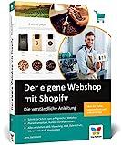 Der eigene Webshop mit Shopify: Die verständliche Anleitung. Einstieg ohne Vorwissen, inkl. Tipps...