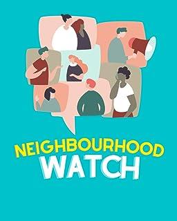 Neighbourhood Watch: A journal to write down all the goings-on in your neighbourhood - perfect for neighbourhood watch com...