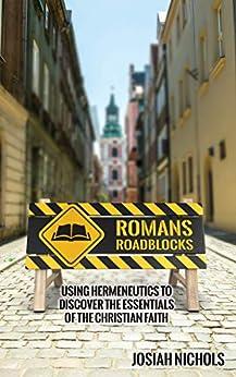 Romans Roadblocks: Using Hermeneutics to Discover the Essentials of the Christian Faith by [Josiah Nichols]