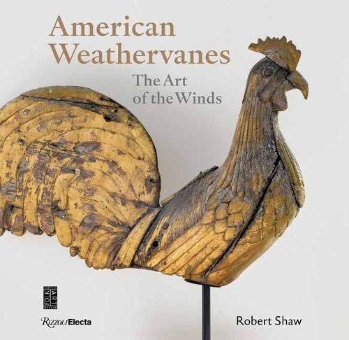 Compare Textbook Prices for American Weathervanes: The Art of the Winds  ISBN 9780847863907 by Shaw, Robert