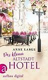 Das kleine Altstadthotel (Wege ins Glück 1) von Anne Labus