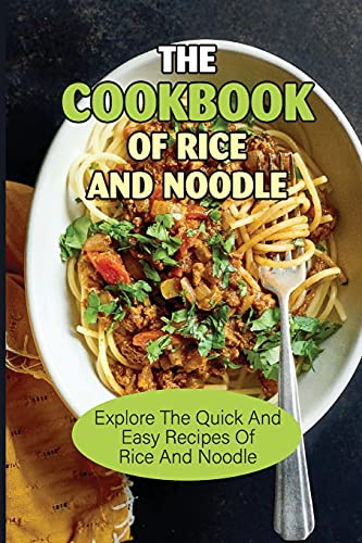 The Cookbook Of Rice And Noodle: Explore The Quick And Easy Recipes Of Rice And Noodle: Rice Noodles With Meat And Prawns Recipe