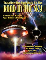 Traveling The Path Back To The Road In The Sky: A Strange Saga Of Saucers, Space Brothers & Secret Agents