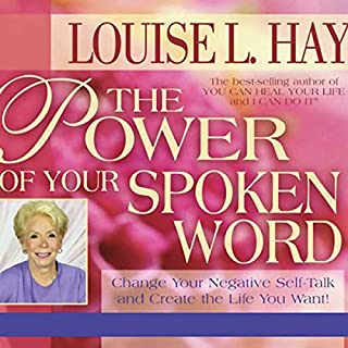 The Power of Your Spoken Word     Change Your Negative Self-Talk and Create the Life You Want!              By:                                                                                                                                 Louise L. Hay                               Narrated by:                                                                                                                                 Louise L. Hay                      Length: 51 mins     74 ratings     Overall 4.6