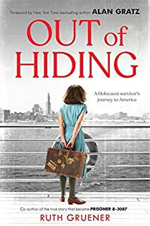Out of Hiding: A Holocaust Survivor's Journey to America (With a Foreword by Alan Gratz) (English Edition)