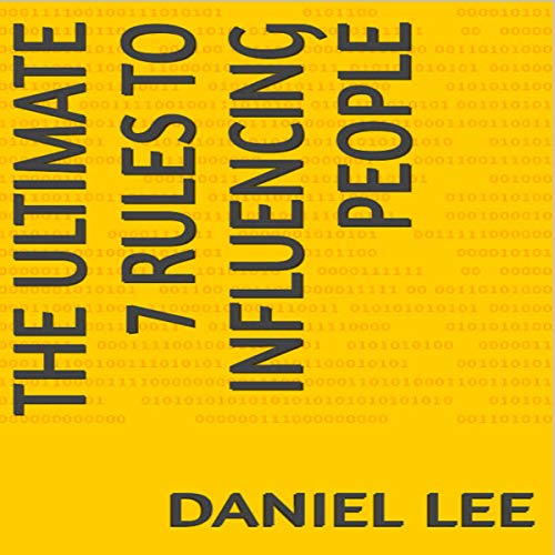 The Ultimate 7 Rules to Influencing People      Win Friends, Tricks for Big Success, Small Talk, Communicating Better, Power of Storytelling              By:                                                                                                                                 Daniel Lee                               Narrated by:                                                                                                                                 Gene Blake                      Length: 50 mins     Not rated yet     Overall 0.0