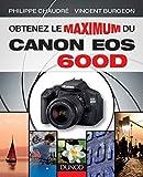 Obtenez le maximum du Canon EOS 600D (French Edition)