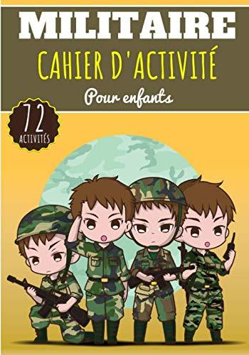 Cahier d'Activité Militaire: Pour enfants 4-8 Ans   72 Activités Sur Les Militaires, L'Armée, Soldat, Tank et Plus   Coloriage enfant, Labyrinthe, Mots mêlés enfant et Plus.