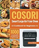 COSORI Smart Large Air Fryer Oven Cookbook for Beginners: 1000-Day Quick and Easy Air Fryer Recipes for Your COSORI Air Fryer Oven on A Budget