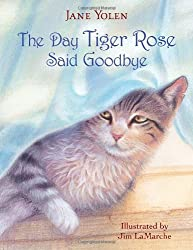 The Day Tiger Rose Said Goodbye by Jane Yolen, illustrated by Jim LaMarche