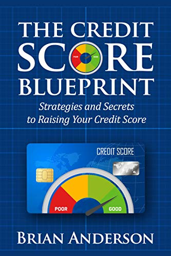 The Credit Score Blueprint: Strategies and Secrets to Raising Your Credit Score