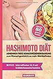 Hashimoto Diät: Abnehmen trotz Schilddrüsenerkrankung: zum Wunschgewicht & zu mehr Wohlbefinden / 80 Rezepte um gesund Gewicht zu verlieren, Nährstoffmängel zu beseitigen und den Darm zu regenerieren