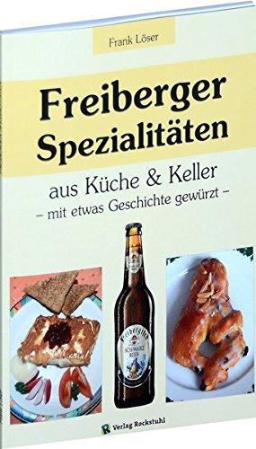 Freiberger Spezialitäten aus Küche & Keller: - mit etwas Geschichte gewürzt -
