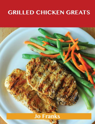 Grilled Chicken Greats: Delicious Grille