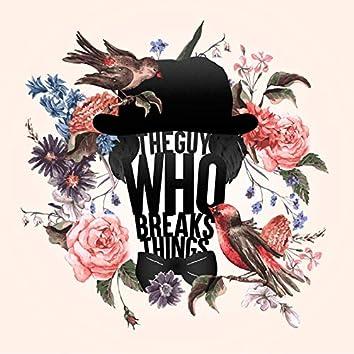The Guy Who Breaks Things
