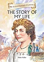 The Story of My Life- Helen Keller: Illustrated Classics_