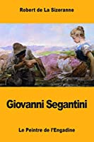 Giovanni Segantini: Le Peintre De L'engadine