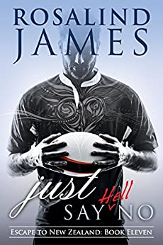 Just Say (Hell) No (Escape to New Zealand Book 11) by [Rosalind James]