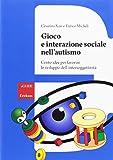 Gioco e interazione sociale nell'autismo. Cento idee per favorire lo sviluppo dell'intersoggettività...