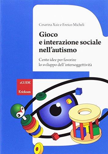 Gioco e interazione sociale nell'autismo. Cento idee per favorire lo sviluppo dell'intersoggettività