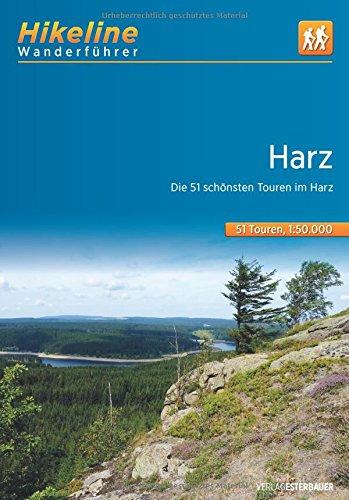 Wanderführer Harz: Die 51 schönsten Wandertouren im Harz, 640 km, 1:50.000 (Hikeline /Wanderführer)