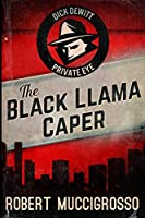 The Black Llama Caper (Dick DeWitt Mysteries Book 1)
