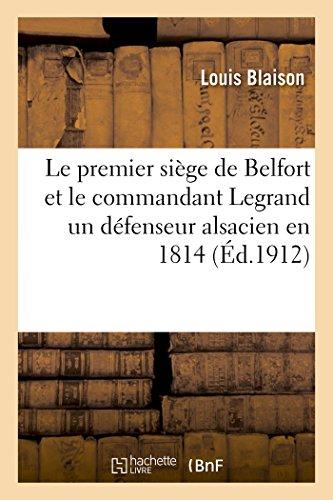 Le premier siège de Belfort et le commandant Legrand un défenseur alsacien en 1814