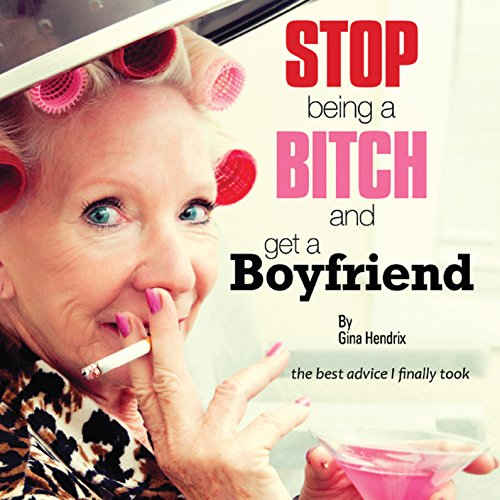 Stop Being a Bitch and Get a Boyfriend audiobook cover art